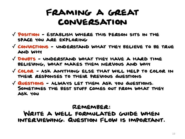 Framing a great              conversation✓ Position - Establish where this person sits in the  space you are exploring✓ Co...