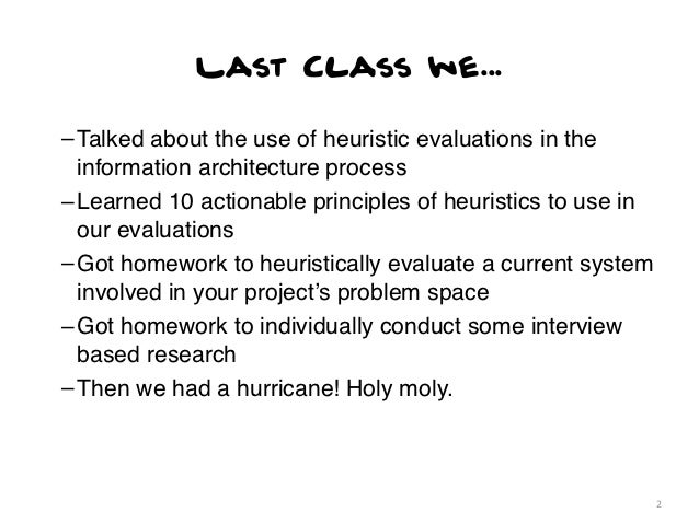Last Class we...– Talked about the use of heuristic evaluations in the  information architecture process– Learned 10 actio...