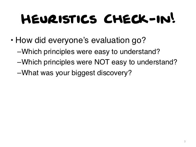 Heuristics Check-in!• How did everyone's evaluation go? –Which principles were easy to understand? –Which principles were ...