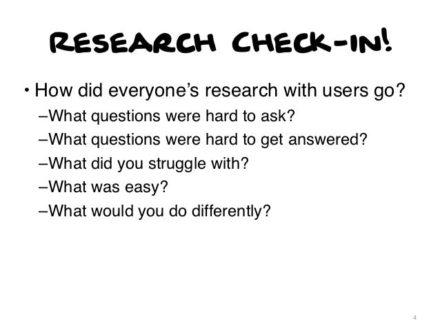 Research Check-in!• How did everyone's research with users go? –What questions were hard to ask? –What questions were hard...