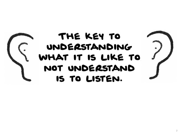 The key to understandingwhat it is like to not understand   is to listen.                     7