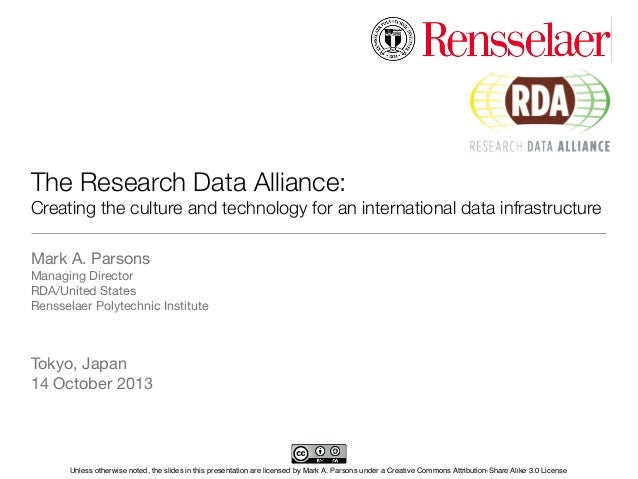 The Research Data Alliance: Creating the culture and technology for an international data infrastructure Mark A. Parsons M...