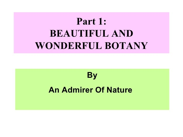 Part 1: BEAUTIFUL AND WONDERFUL BOTANY By An Admirer Of Nature