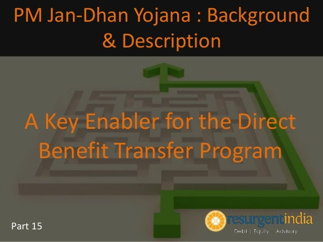 PM Jan-Dhan Yojana - Key Enabler for the Direct Benefit Transfer Prog…