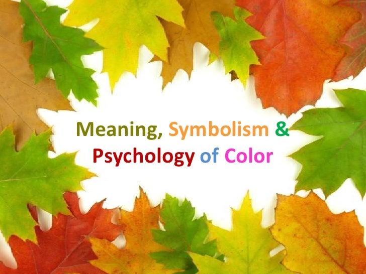 Meaning, Symbolism&Psychologyof Color<br />