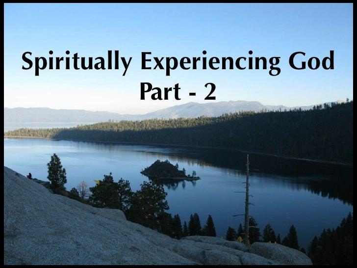 Spiritually Experiencing God             Part - 2