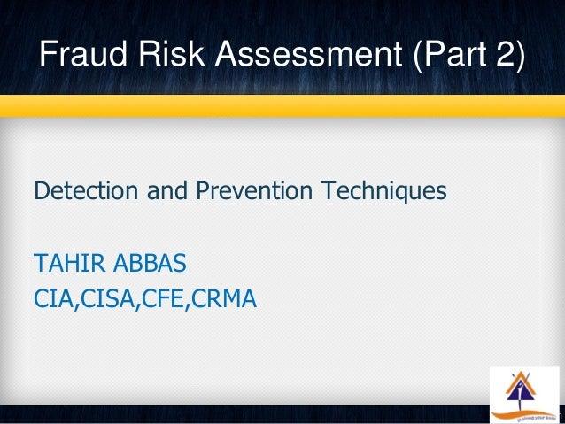 Fraud Risk Assessment (Part 2)Detection and Prevention TechniquesTAHIR ABBASCIA,CISA,CFE,CRMA