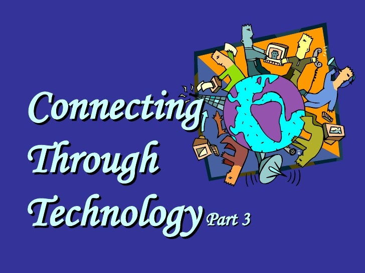 Connecting Through Technology   Part 3