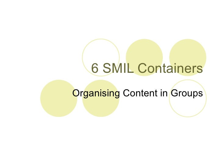 6 SMIL Containers Organising Content in Groups