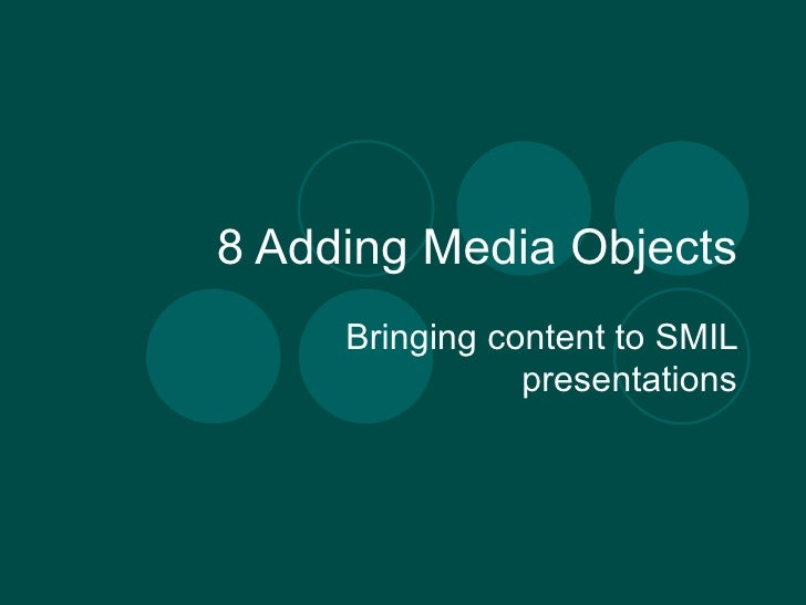8 Adding Media Objects Bringing content to SMIL presentations