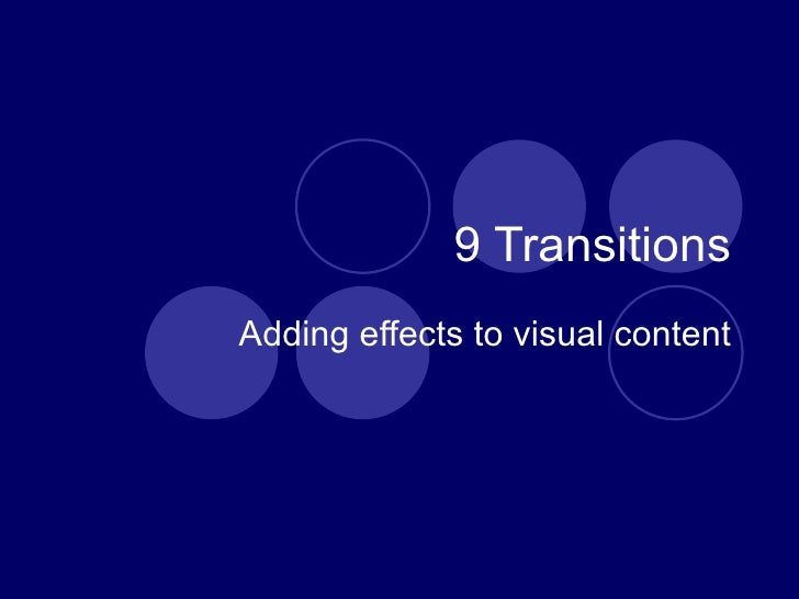 9 Transitions Adding effects to visual content