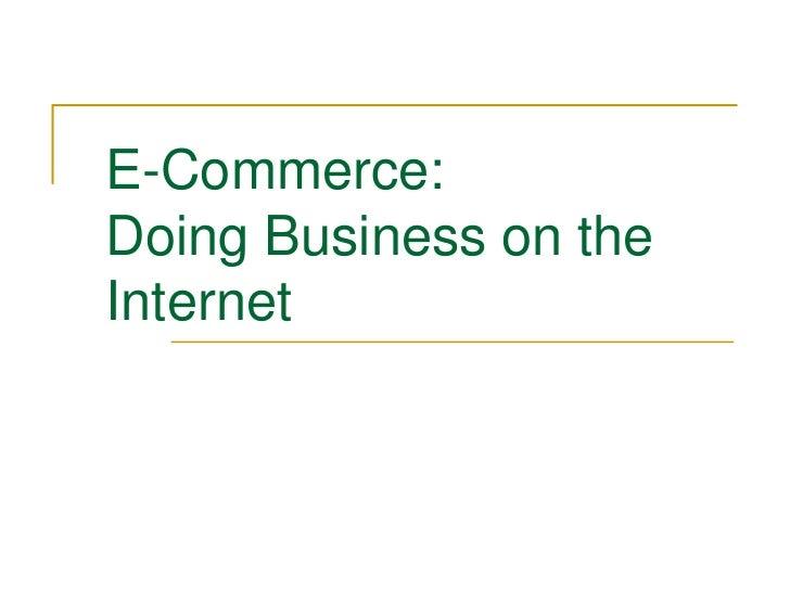 E-Commerce:Doing Business on theInternet