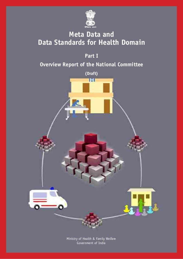 Ministry of Health & Family Welfare Government of India Meta Data and Data Standards for Health Domain Part I Overview Rep...