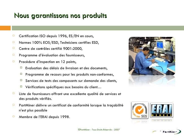 Nous garantissons nos produits <ul><li>Certification ISO depuis 1996, ES/EN en cours, </li></ul><ul><li>Normes 100% EOS/ES...