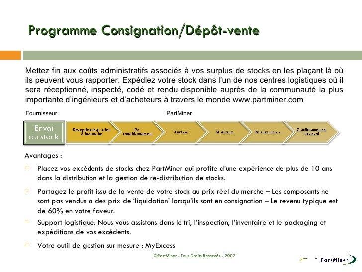 Programme Consignation/Dépôt-vente <ul><li>Mettez fin aux coûts administratifs associés à vos surplus de stocks en les pla...