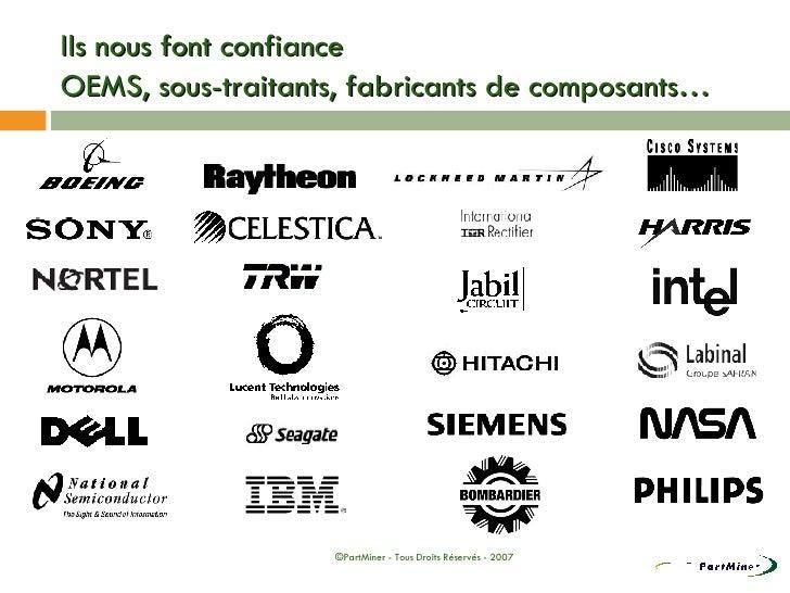 Ils nous font confiance  OEMS, sous-traitants, fabricants de composants… ©PartMiner - Tous Droits Réservés - 2007
