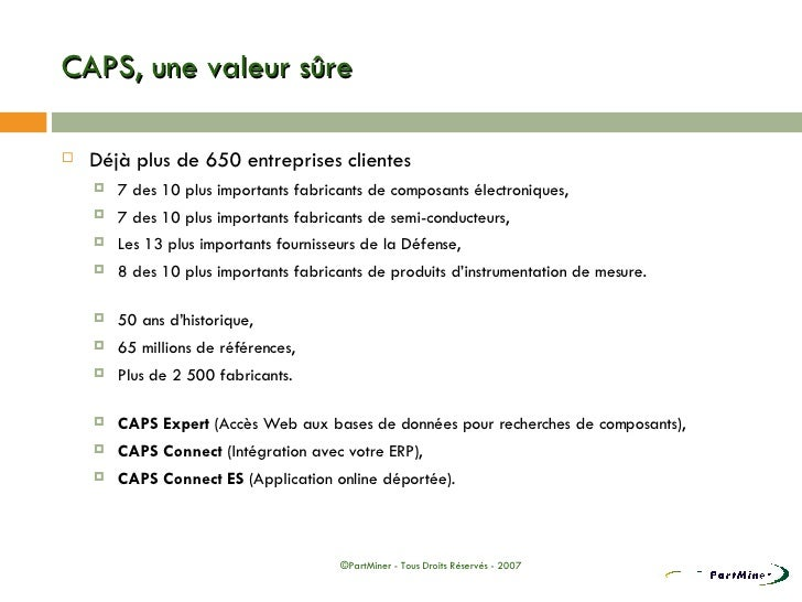 CAPS, une valeur sûre <ul><li>Déjà plus de 650 entreprises clientes </li></ul><ul><ul><li>7 des 10 plus importants fabrica...