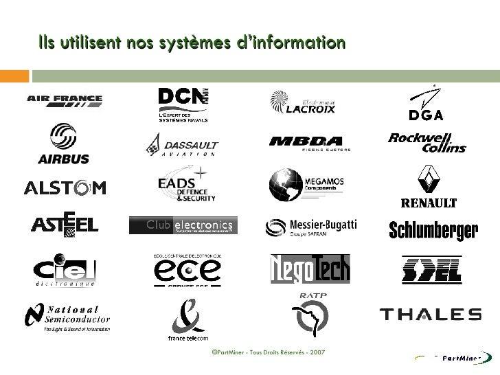 Ils utilisent nos systèmes d'information ©PartMiner - Tous Droits Réservés - 2007