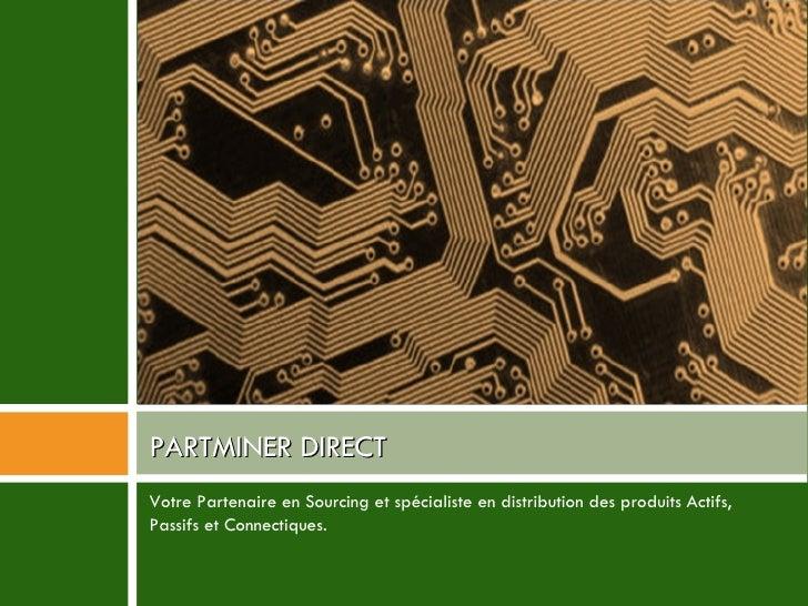 <ul><li>Votre Partenaire en Sourcing et spécialiste en distribution des produits Actifs, Passifs et Connectiques. </li></u...