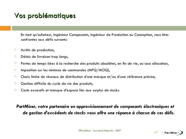 Vos problématiques <ul><li>En tant qu'acheteur, Ingénieur Composants, Ingénieur de Production ou Conception, vous êtes con...