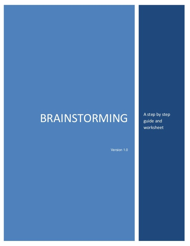 BRAINSTORMING Version 1.0  A step by step guide and worksheet