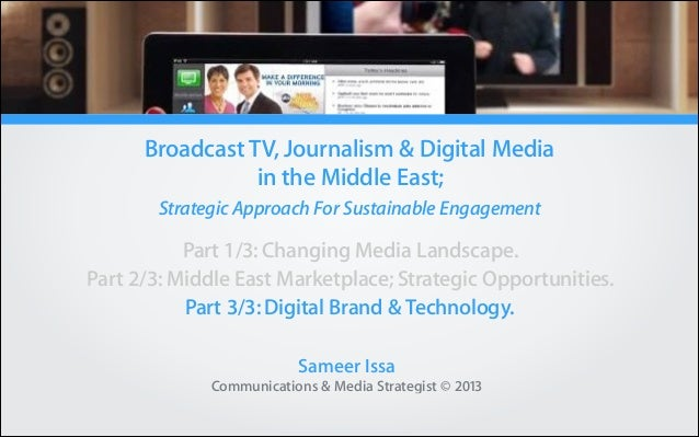 Broadcast TV, Journalism & Digital Media in the Middle East; Strategic Approach For Sustainable Engagement  Part 1/3: Chan...