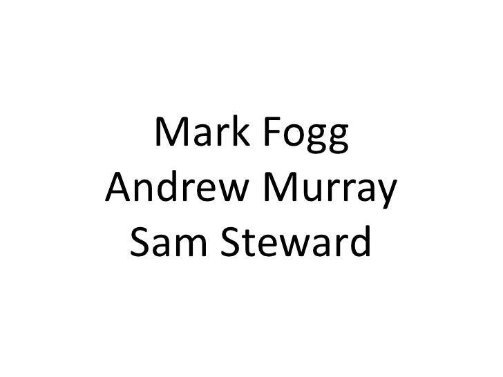 Mark Fogg Andrew Murray Sam Steward