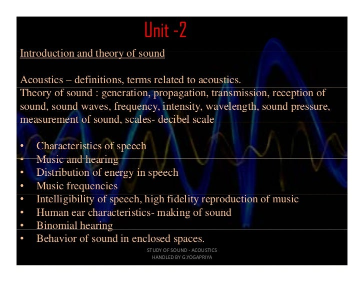 Unit -2Introduction and theory of soundAcoustics – definitions, terms related to acoustics.Theory of sound : generation, p...