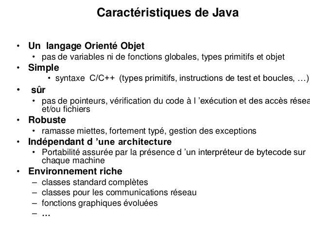 Caractéristiques de Java• Un langage Orienté Objet    • pas de variables ni de fonctions globales, types primitifs et obje...