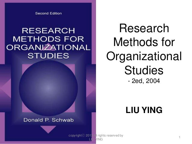 Research Methods for Organizational Studies - 2ed, 2004 LIU YING copyrightⓒ 2013 All rights reserved by LIU YING 1