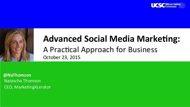 Advanced	Social	Media	Marke0ng:		 A	Prac'cal	Approach	for	Business	 October	23,	2015	 	@NaThomson 	 	 	 	 		 		Natascha	Th...