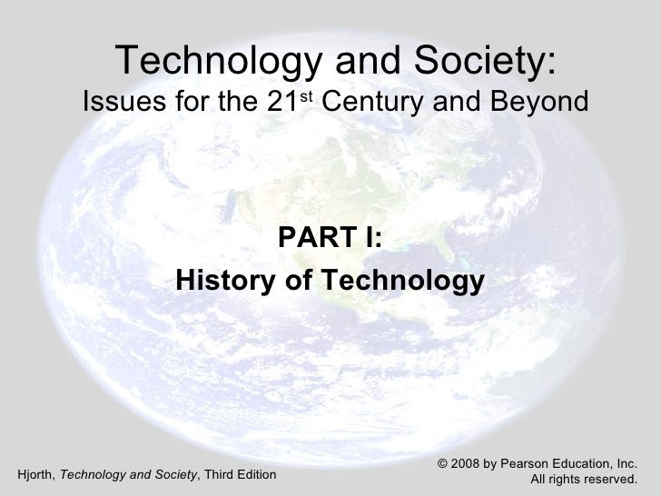 Technology and Society: Issues for the 21 st  Century and Beyond PART I: History of Technology