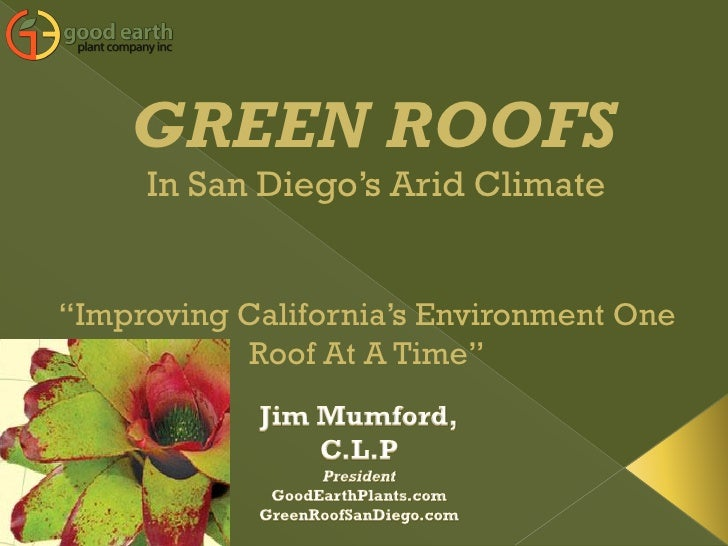 "GREEN ROOFS      In San Diego's Arid Climate   ""Improving California's Environment One            Roof At A Time"""
