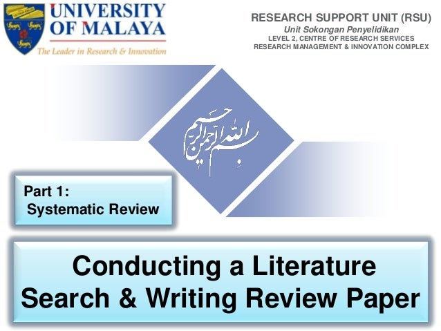 Conducting a Literature Search & Writing Review Paper RESEARCH SUPPORT UNIT (RSU) Unit Sokongan Penyelidikan LEVEL 2, CENT...
