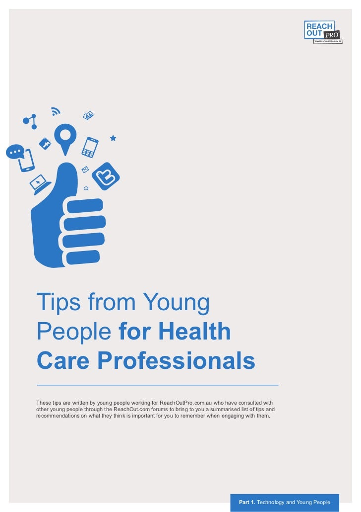 Tips from YoungPeople for HealthCare ProfessionalsThese tips are written by young people working for ReachOutPro.com.au wh...