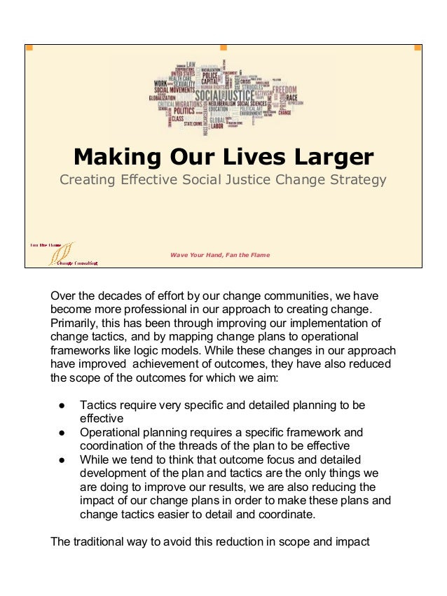 Wave Your Hand, Fan the Flame Making Our Lives Larger Creating Effective Social Justice Change Strategy Over the decades o...