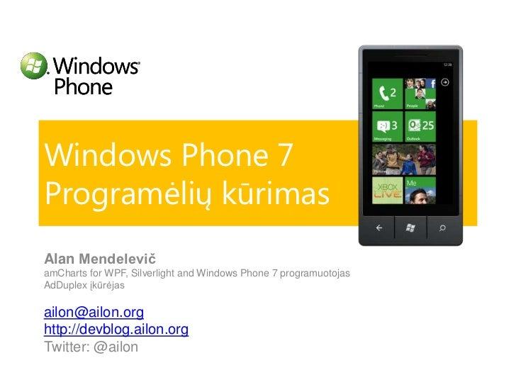 Windows Phone 7Programėlių kūrimas<br />AlanMendelevič<br />amChartsfor WPF, Silverlightand Windows Phone 7 programuotojas...