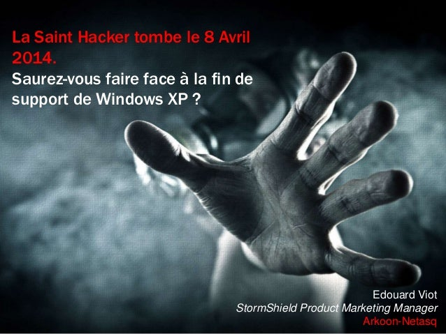 La Saint Hacker tombe le 8 Avril 2014. Saurez-vous faire face à la fin de support de Windows XP ?  Edouard Viot StormShiel...