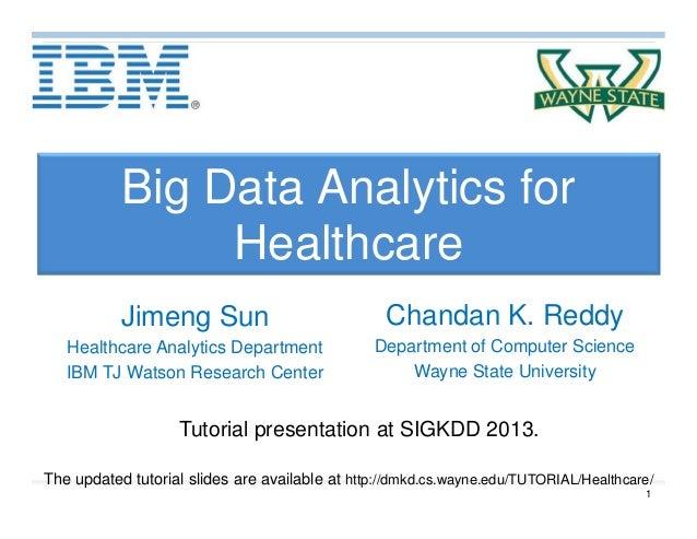 1 Big Data Analytics for Healthcare Chandan K. Reddy Department of Computer Science Wayne State University Tutorial presen...