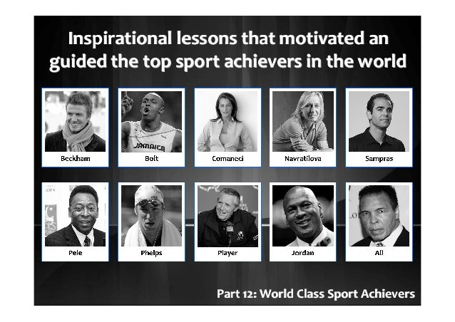 Inspirational lessons that motivated anInspirational lessons that motivated an guided the top sport achievers in the world...