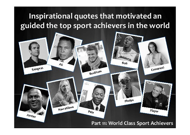 Inspirational quotes that motivated anInspirational quotes that motivated an guided the top sport achievers in the worldgu...