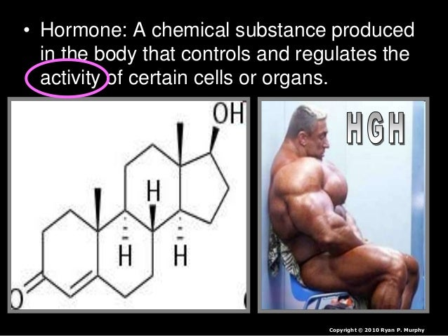 • Hormone: A chemical substance produced in the body that controls and regulates the activity of certain cells or organs. ...