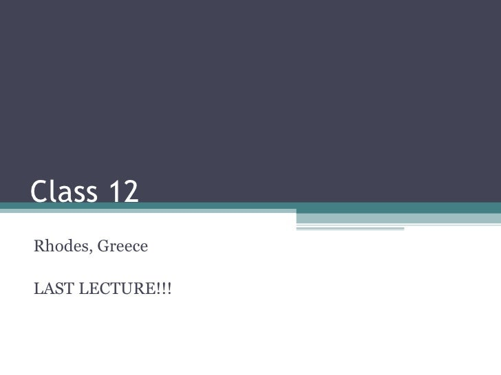 Class 12 Rhodes, Greece LAST LECTURE!!!