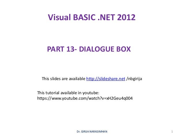 Visual BASIC .NET 2012 PART 13- DIALOGUE BOX Dr. GIRIJA NARASIMHAN 1 This slides are available http://slideshare.net /nbgi...