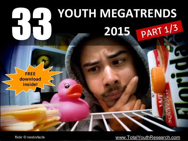 YOUTH MEGATRENDS 2015 flickr © nestorlacle www.TotalYouthResearch.com 33 PART 1/3 FREE download inside!