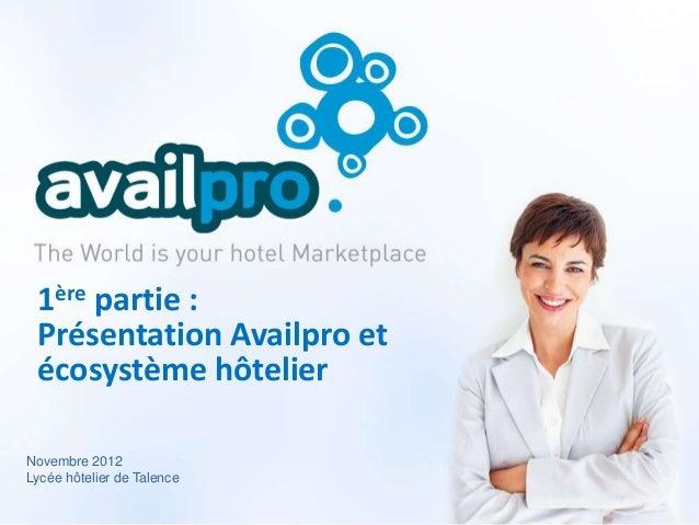 1ère partie : Présentation Availpro et écosystème hôtelierNovembre 2012Lycée hôtelier de Talence