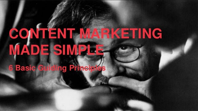CONTENT MARKETING MADE SIMPLE 6 Basic Guiding Principles