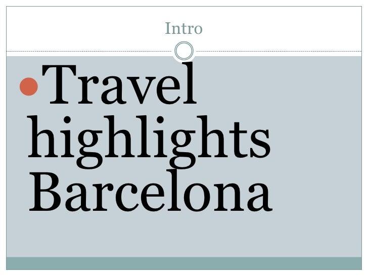 Intro<br />Travel highlights Barcelona<br />