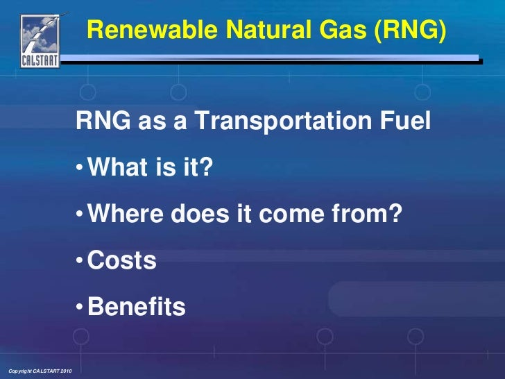 Renewable Natural Gas (RNG)<br />RNG as a Transportation Fuel<br />What is it?<br />Where does it come from?<br />Costs<b...