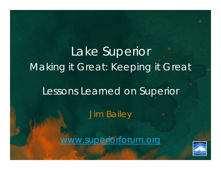 Lake SuperiorMaking it Great: Keeping it Great  Lessons Learned on Superior            Jim Bailey      www.superiorforum.org